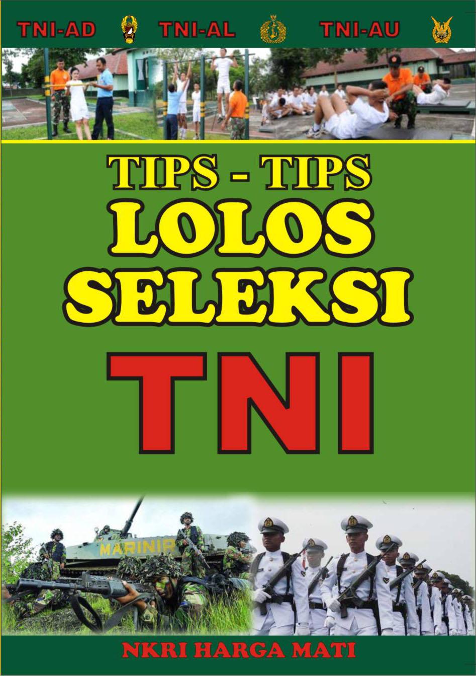 JUDUL BUKU : TIPS-TIPS LOLOS SELEKSI MASUK TNI